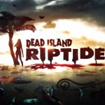 Dead Island: Riptide Pre-order incentives revealed