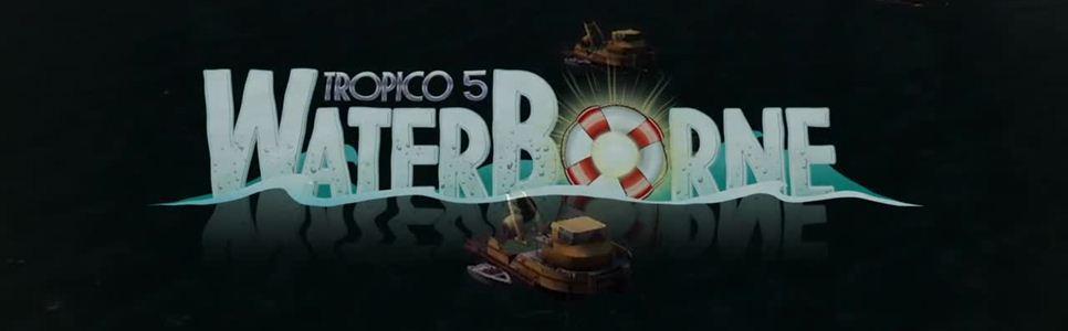 Tropico 5: Waterborne DLC Review