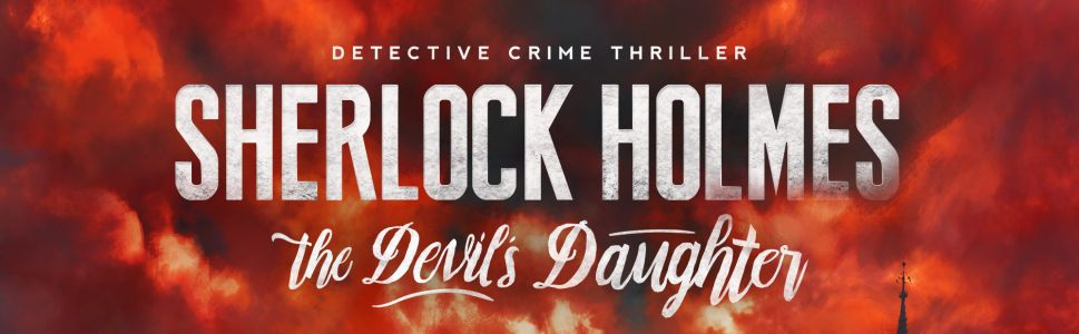Sherlock Holmes The Devil's Daughter Interview: An