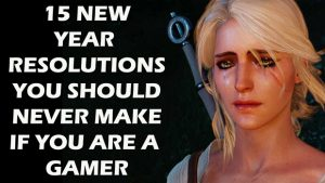 15 New Year Resolutions You Should Never Make As A Gamer