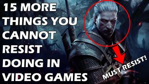 15 More Things You Cannot Resist Doing In Video Games