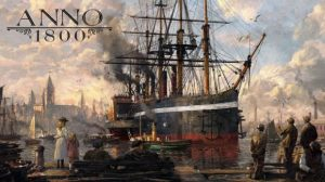 "Anno 1800 Announced, Set At ""Dawn of The Industrial Age"""