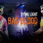 New Dying Light Expansion Bad Blood Will Aim To Satisfy Players' Demands For Competitive PvP In 2018