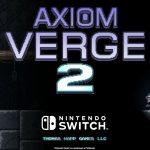"Axiom Verge 2 Has ""A Distinctly Heavier Zelda Influence"""